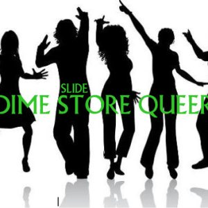 Dime Store Queer by SLIDE