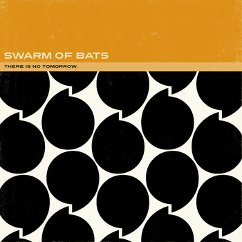 There Is No Tomorrow by Swarm Of Bats
