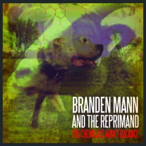 Branden Mann And The Reprimand – The Chemicals Won't Balance