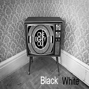 180 OUT – Black and White