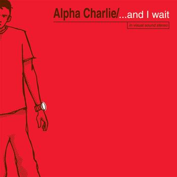 Sunken Treasures: Alpha Charlie – …And I Wait
