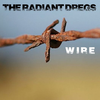 The Radiant Dregs – Wire