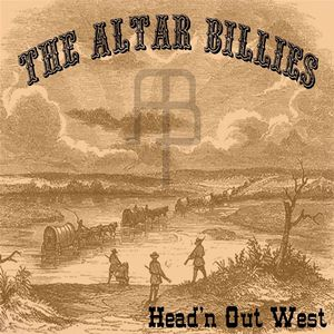 The Altar Billies – Head'n Out West