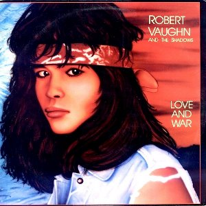 Robert Vaughn & The Shadows – Love And War: Special Edition