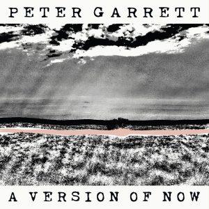 Peter Garrett – A Version of Now