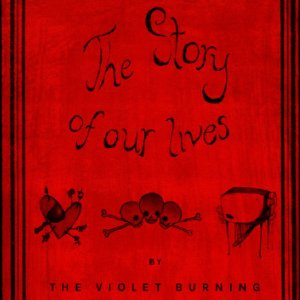 The Story Of Our Lives by The Violet Burning