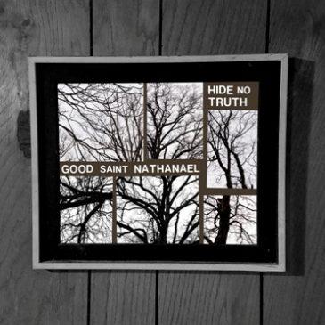Good Saint Nathanael – Hide No Truth