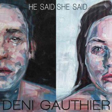 Deni Gauthier – He Said She Said