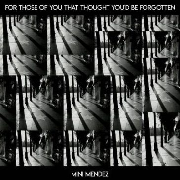 "Mini Mendez Releases ""For Those Of You That Thought You'd Be Forgotten"""