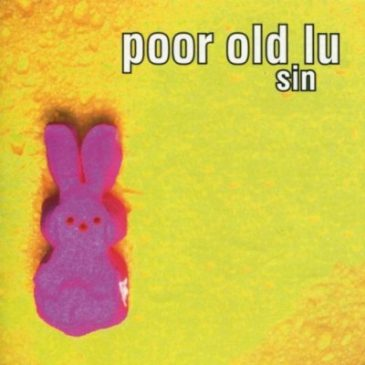 """Poor Old Lu and Lo-fidelity to Reissue """"Sin"""" on Deluxe Vinyl/CD/Download!"""