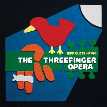 """Jeff Elbel & Ping Launch an IndieGoGo Campaign to Release """"The Threefinger Opera"""" on Vinyl"""